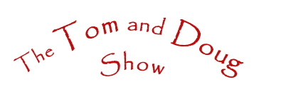 The Tom and Doug
